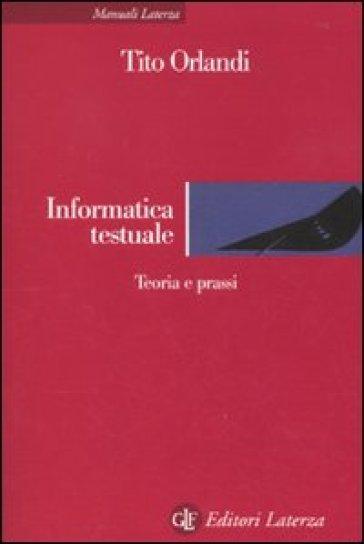 Informatica testuale. Teoria e prassi - Tito Orlandi | Jonathanterrington.com