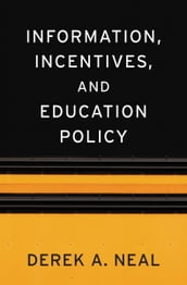 Information, Incentives, and Education Policy