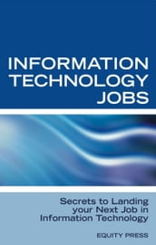 Information Technology Jobs: Secrets to Landing Your Next Job in Information Technology