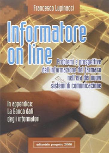 Informatore on line. Problemi e prospettive dell'informazione del farmaco nell'era dei nuovi sistemi di comunicazione - Francesco Lupinacci | Rochesterscifianimecon.com