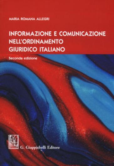 Informazione e comunicazione nell'ordinamento giuridico italiano - Maria Romana Allegri | Thecosgala.com