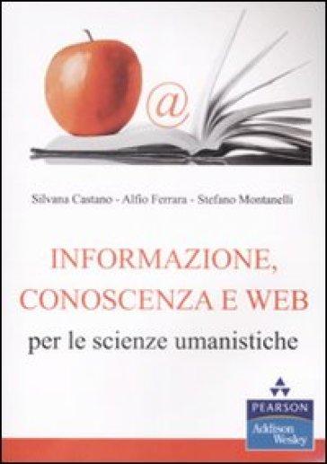 Informazione, conoscenza e Web per le scienze umanistiche - Stefano Montanelli |