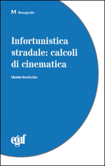 Infortunistica stradale. Calcoli di cinematica - Ubaldo Sterlicchio  