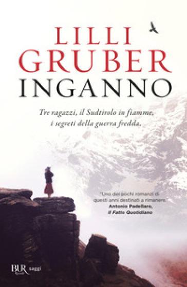 Inganno. Tre ragazzi, il Sudtirolo in fiamme, i segreti della Guerra fredda - Lilli Gruber |