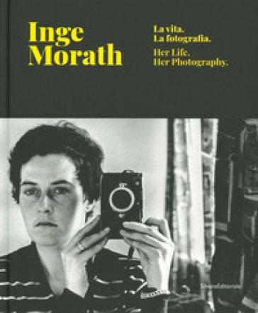 Inge Morath. La vita, la fotografia. Catalogo della mostra (Treviso, 28 febbraio-9 giugno 2019). Ediz. italiana e inglese - Marco Minuz |