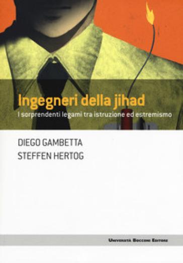 Ingegneri della Jihad. I sorprendenti legami fra istruzione ed estremismo - Diego Gambetta |