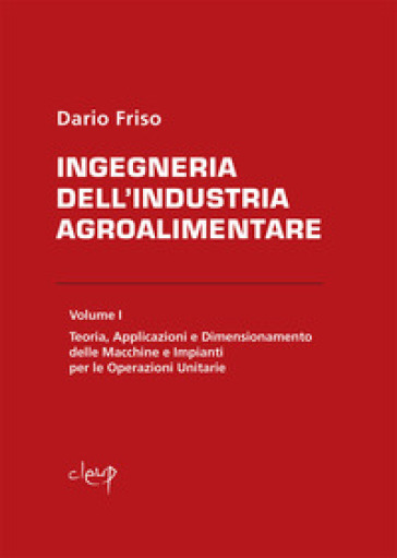 Ingegneria dell'industria agroalimentare. 1: Teoria, applicazioni e dimensionamento delle macchine e impianti per le operazioni unitarie - Dario Friso | Ericsfund.org