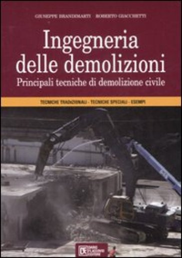 Ingegneria delle demolizioni. Principali tecniche di demolizione civile - Roberto Giacchetti | Thecosgala.com
