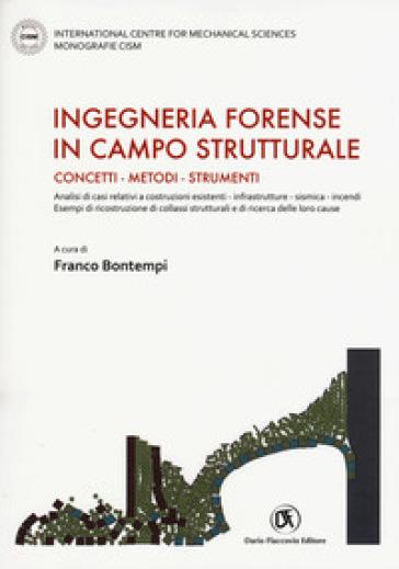 Ingegneria forense in campo strutturale. Concetti, metodi, strumenti - F. Bontempi   Thecosgala.com