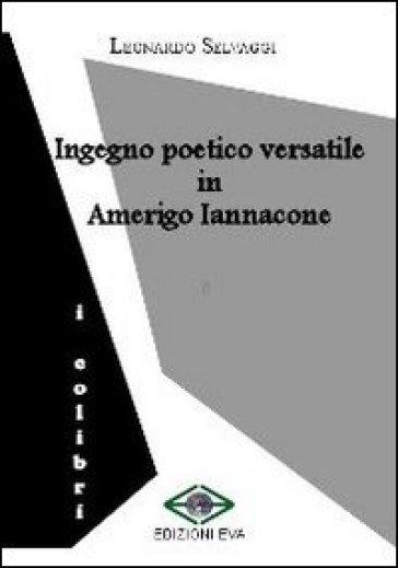 Ingegno poetico versatile in Amerigo Iannacone - Leonardo Selvaggi   Jonathanterrington.com