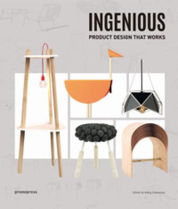 Ingenious. Product design that works. Ediz. a colori - Wang Shaoqiang |