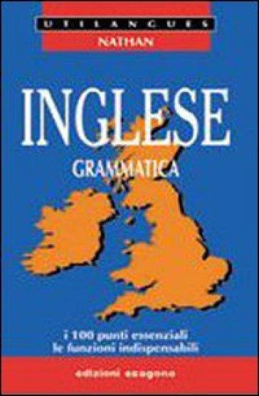 Inglese. Grammatica. I 100 punti essenziali, le funzioni indispensabili. Per le Scuole superiori - Paul Larreya |