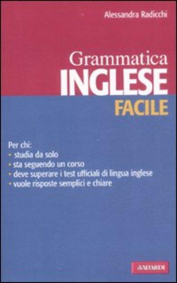 Inglese facile. Grammatica - Alessandra Radicchi |