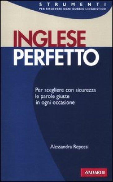 Inglese perfetto - Alessandra Repossi |