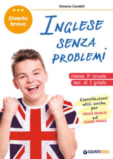 Inglese senza problemi. Per la 3ª classe della scuola secondaria di I grado - Simona Candeli  