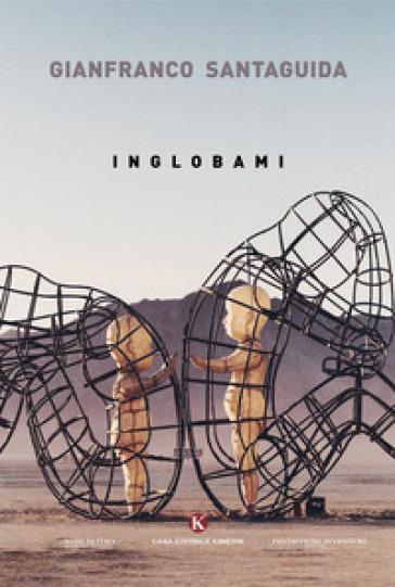 Inglobami - Gianfranco Santaguida |