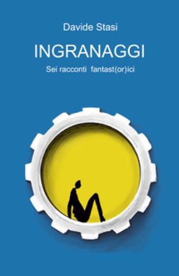 Ingranaggi - Davide Stasi | Ericsfund.org