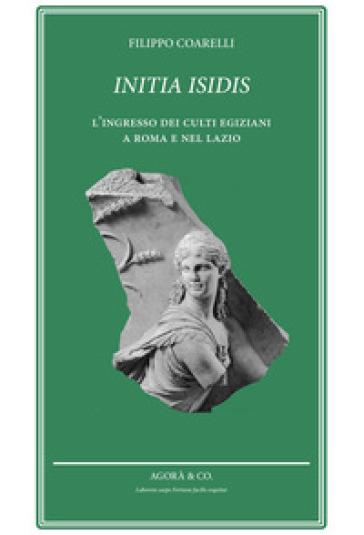 Initia Isidis. L'ingresso dei culti egiziani a Roma e nel Lazio