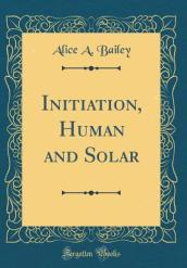 Initiation, Human and Solar (Classic Reprint)