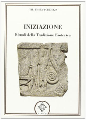 Iniziazione. Rituali nella tradizione esoterica - Th. Terestchenko |