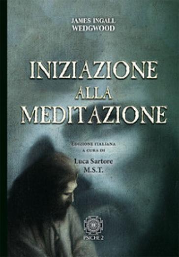 Iniziazione alla meditazione - James Ingall Wedgwood   Rochesterscifianimecon.com