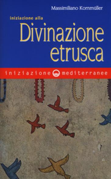 Iniziazione alla divinazione etrusca - Massimiliano Kornmuller pdf epub