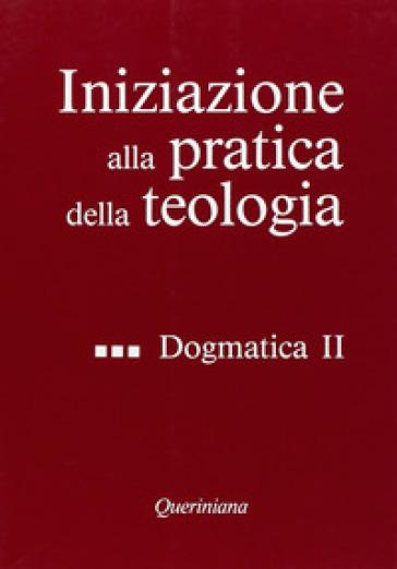 Iniziazione alla pratica della teologia. 3: Dogmatica (2) - P. Crespi | Kritjur.org