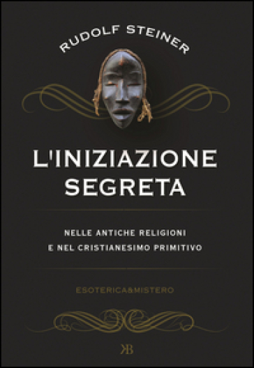 Iniziazione segreta nelle antiche religioni e nel cristianesimo primitivo - Rudolph Steiner pdf epub