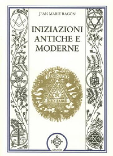 Iniziazioni antiche e moderne - Jean-Marie Ragon |