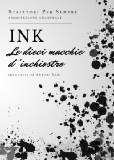 Ink. Le dieci macchie d'inchiostro - Scrittori per sempre. Associazione culturale  