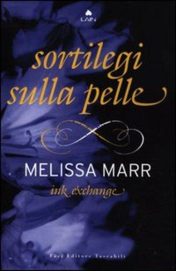 Ink exchange. Sortilegi sulla pelle - Melissa Marr |