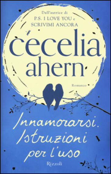 Innamorarsi. Istruzioni per l'uso - Cecelia Ahern | Thecosgala.com