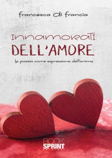Innamorati dell'amore - Francesca Di Francia | Rochesterscifianimecon.com