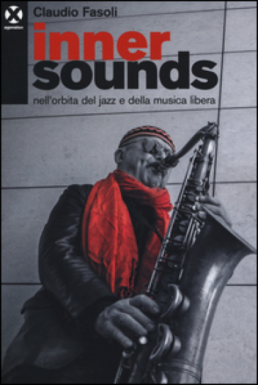 Inner sounds nell'orbita del jazz e della musica libera - Claudio Fasoli | Thecosgala.com