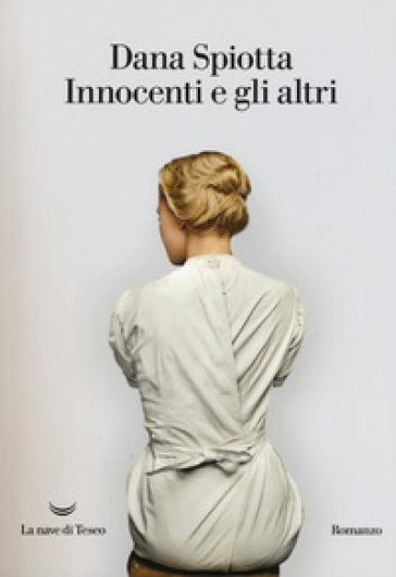 Innocenti e gli altri - Dana Spiotta |