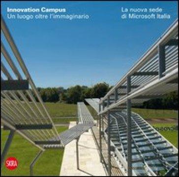 Innovation Campus. Un luogo oltre l'immaginario. La nuova sede di Microsoft Italia. Ediz. italiana e inglese - F. D'Amico |