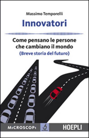 Innovatori. Come pensano le persone che cambiano il mondo (Breve storia del futuro) - Massimo Temporelli |