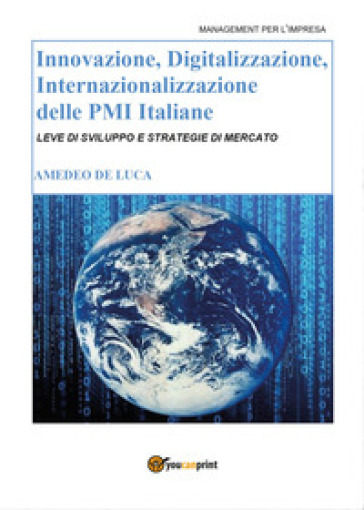 Innovazione, digitalizzazione, internazionalizzazione delle Pmi italiane - Amedeo De Luca | Rochesterscifianimecon.com