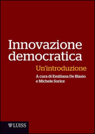 Innovazione democratica. Un'introduzione - Emiliana De Blasio pdf epub