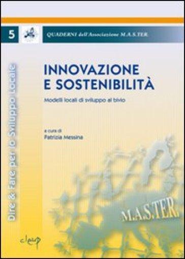 Innovazione e sostenibilità. Modelli locali di sviluppo al bivio - P. Messina pdf epub