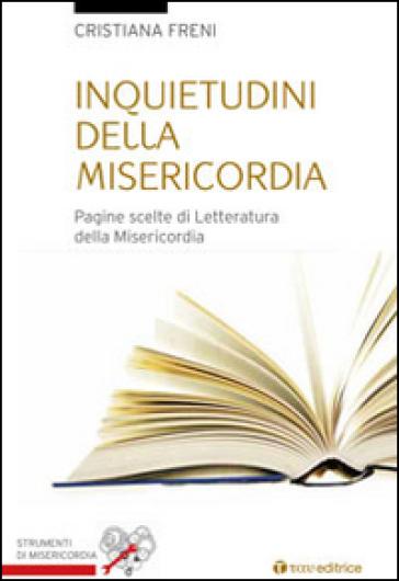 Inquietudini della misericordia. Pagine scelte di letteratura sulla misericordia - Cristiana Freni |