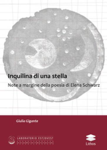 Inquilina di una stella. Note a margine della poesia di Elena Schwarz - Giulia Gigante   Rochesterscifianimecon.com