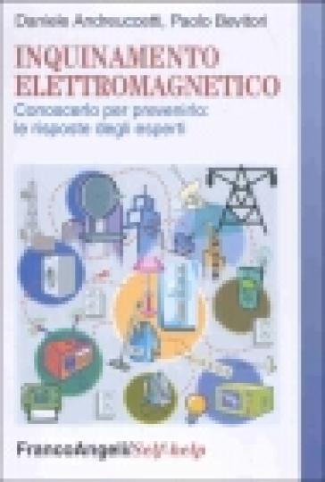 Inquinamento elettromagnetico. Conoscerlo per prevenirlo: le risposte degli esperti - Daniele Andreuccetti pdf epub