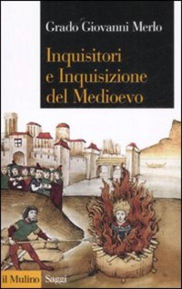 Inquisitori e Inquisizione nel Medioevo - Grado Giovanni Merlo |