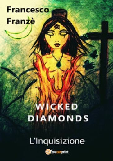 L'Inquisizione. Wicked diamonds - Francesco Franzè pdf epub