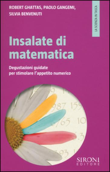 Insalate di matematica. Degustazioni guidate per stimolare l'appetito numerico - Robert Ghattas |