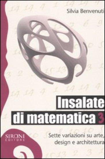 Insalate di matematica. Sette variazioni su arte, design e architettura. Vol. 3 - Silvia Benvenuti pdf epub