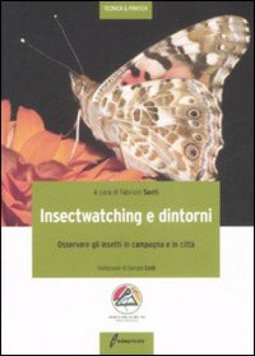 Insectwatching. Osservare gli insetti in campagna e in città - F. Santi  