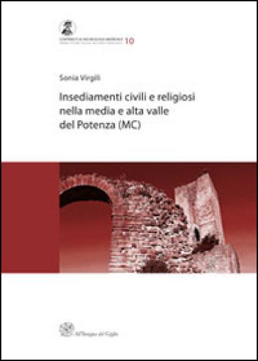 Insediamenti civili e religiosi nella media e alta valle del Potenza (MC) - Sonia Virgili |