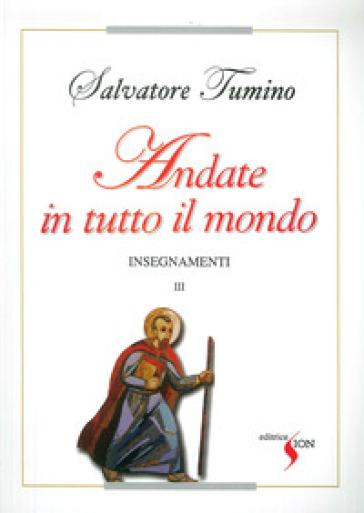 Insegnamenti. 3: Andate in tutto il mondo - Salvatore Tumino |